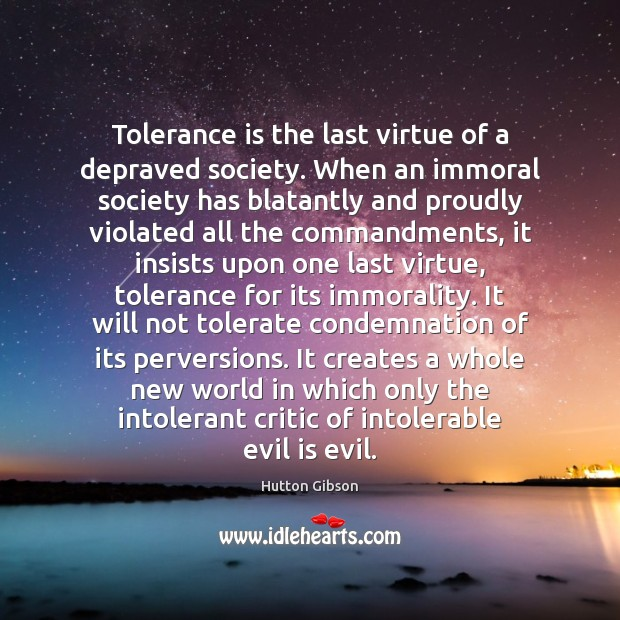 Tolerance is the last virtue of a depraved society. When an immoral Tolerance Quotes Image