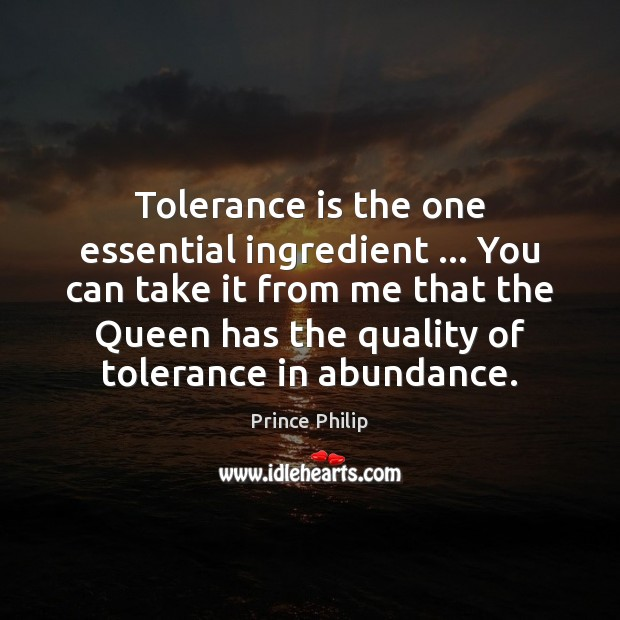 Tolerance is the one essential ingredient … You can take it from me Tolerance Quotes Image