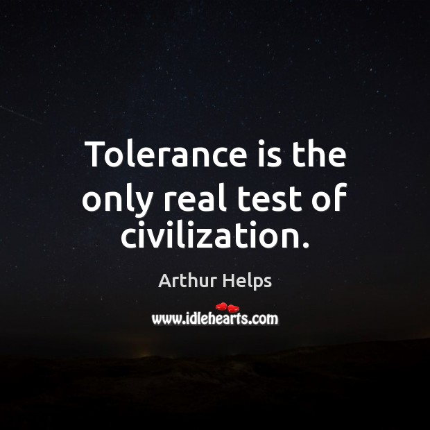 Image, Tolerance is the only real test of civilization.