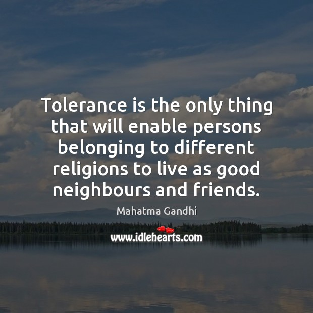 Tolerance is the only thing that will enable persons belonging to different Tolerance Quotes Image