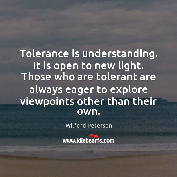 Image, Tolerance is understanding. It is open to new light. Those who are