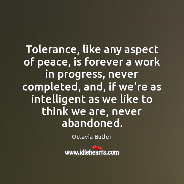 Tolerance, like any aspect of peace, is forever a work in progress, Progress Quotes Image
