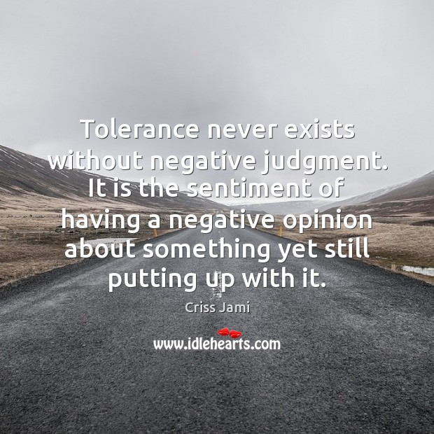 Tolerance never exists without negative judgment. It is the sentiment of having Image