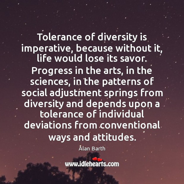 Image, Tolerance of diversity is imperative, because without it, life would lose its
