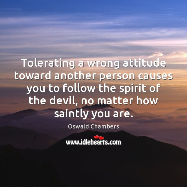 Image, Tolerating a wrong attitude toward another person causes you to follow the