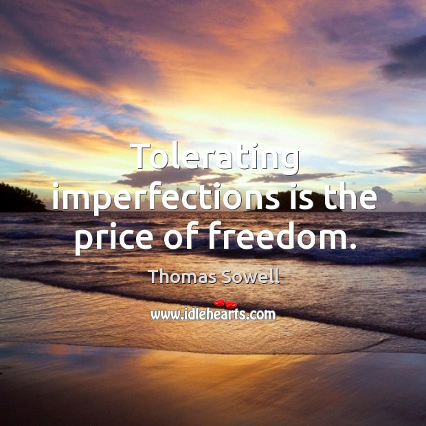 Image, Tolerating imperfections is the price of freedom.