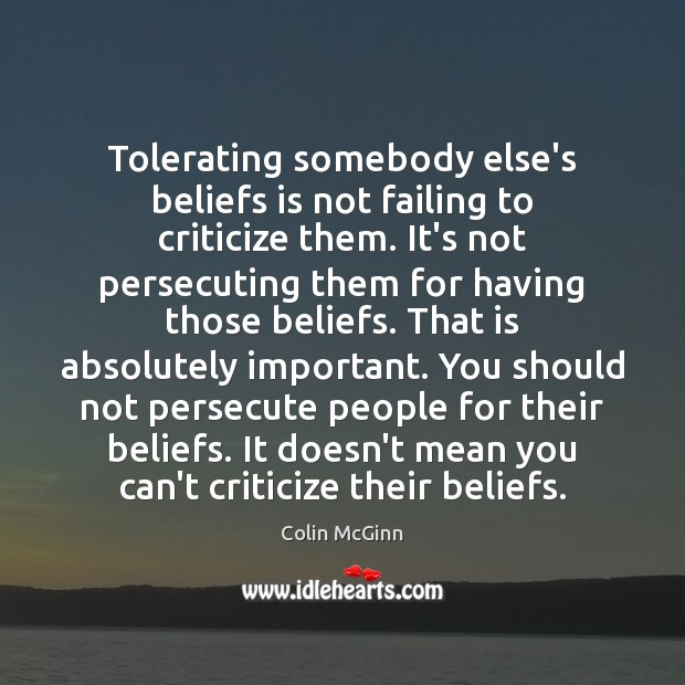 Image, Tolerating somebody else's beliefs is not failing to criticize them. It's not