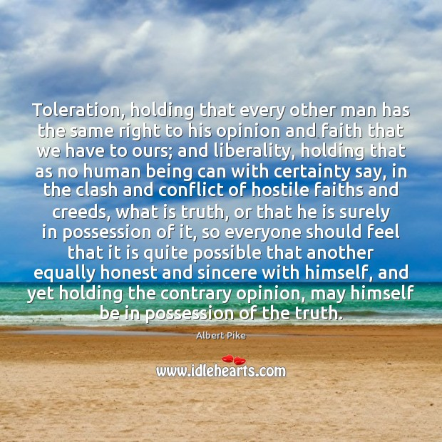 Toleration, holding that every other man has the same right to his Albert Pike Picture Quote