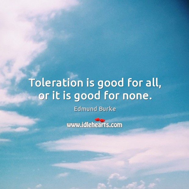 Image about Toleration is good for all, or it is good for none.