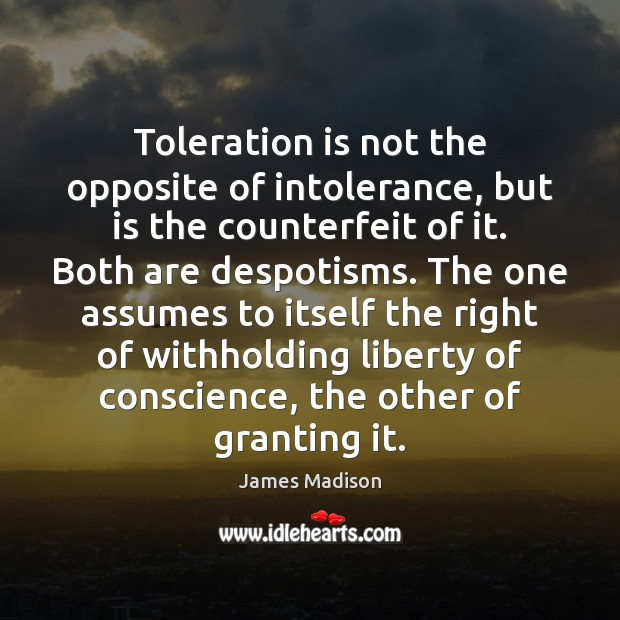 Toleration is not the opposite of intolerance, but is the counterfeit of Image