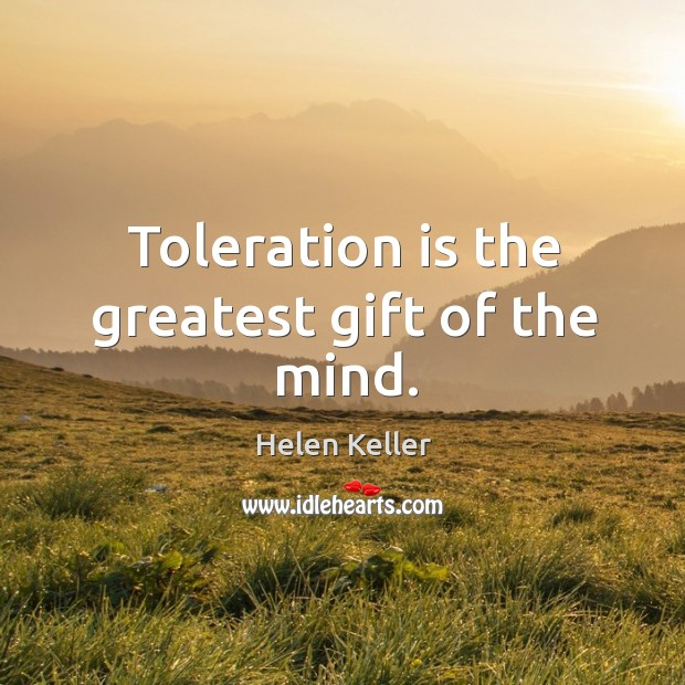 Toleration is the greatest gift of the mind. Image
