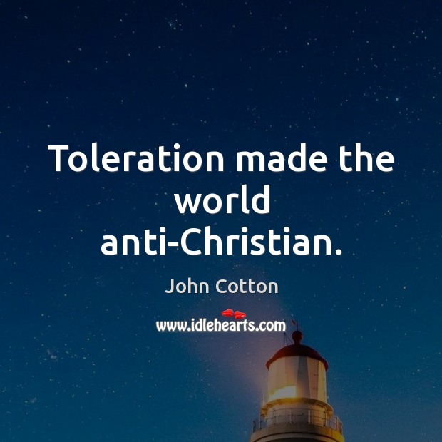Image, Toleration made the world anti-Christian.