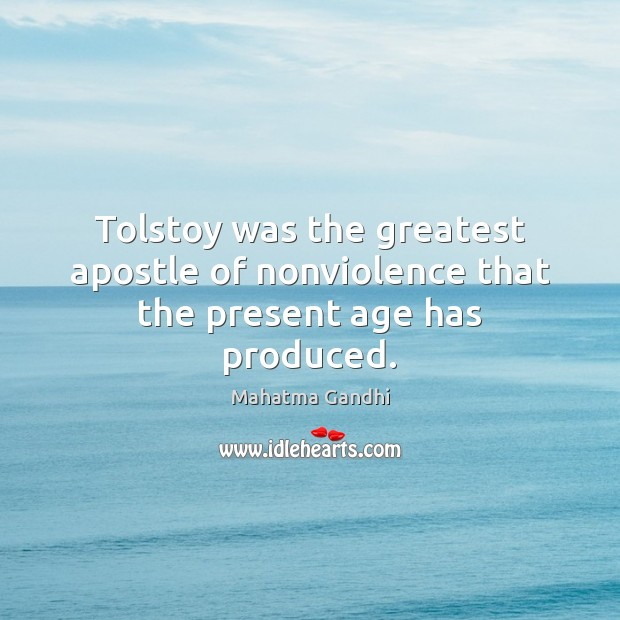 Tolstoy was the greatest apostle of nonviolence that the present age has produced. Image