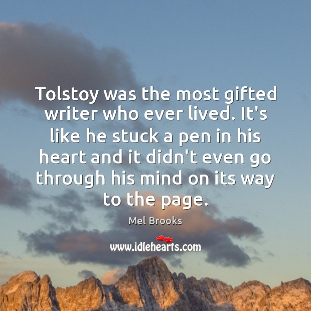 Tolstoy was the most gifted writer who ever lived. It's like he Image