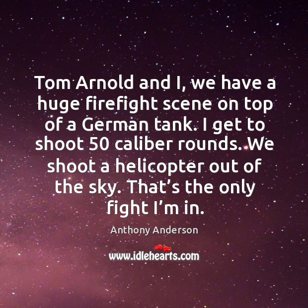 Tom arnold and i, we have a huge firefight scene on top of a german tank. Image