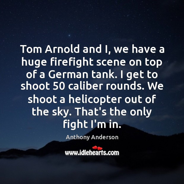 Image, Tom Arnold and I, we have a huge firefight scene on top