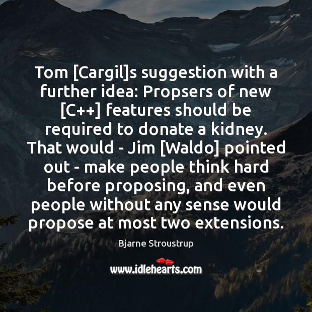 Tom [Cargil]s suggestion with a further idea: Propsers of new [C++] Donate Quotes Image