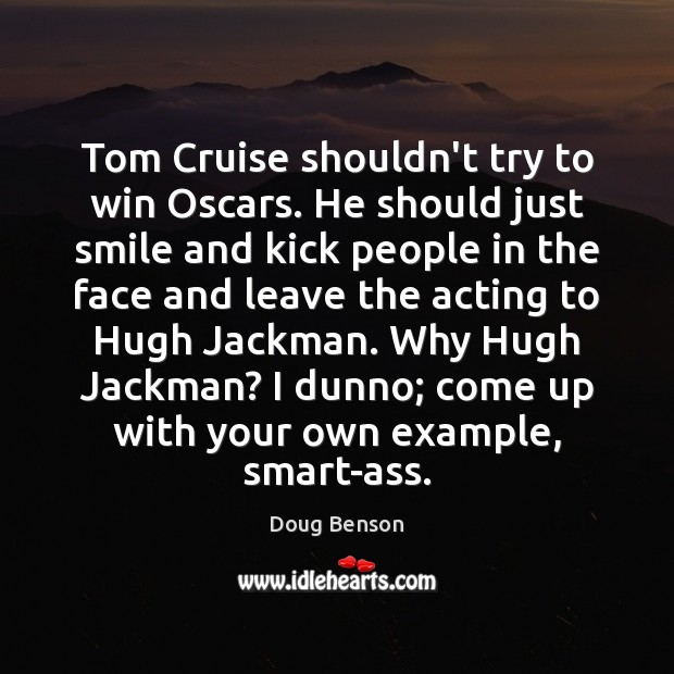 Tom Cruise shouldn't try to win Oscars. He should just smile and Image