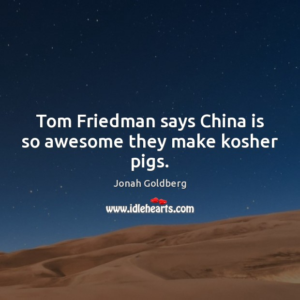 Tom Friedman says China is so awesome they make kosher pigs. Image