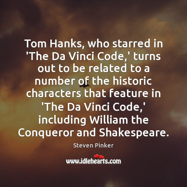 Tom Hanks, who starred in 'The Da Vinci Code,' turns out Steven Pinker Picture Quote