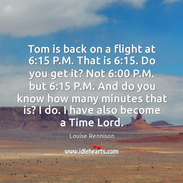 Tom is back on a flight at 6:15 P.M. That is 6:15. Do Image