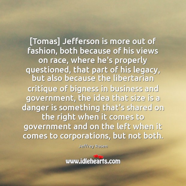 Image, [Tomas] Jefferson is more out of fashion, both because of his views