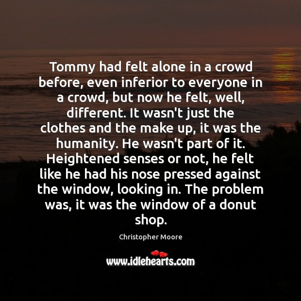 Tommy had felt alone in a crowd before, even inferior to everyone Christopher Moore Picture Quote