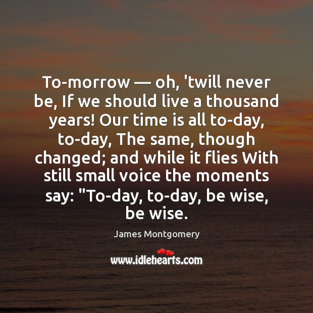 To-morrow — oh, 'twill never be, If we should live a thousand years! Image