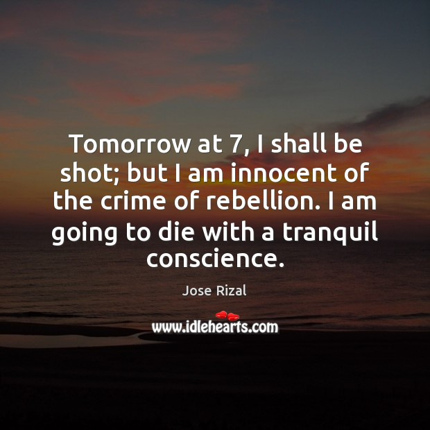 Tomorrow at 7, I shall be shot; but I am innocent of the Jose Rizal Picture Quote