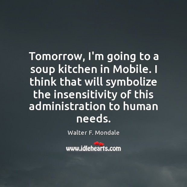 Image, Tomorrow, I'm going to a soup kitchen in Mobile. I think that