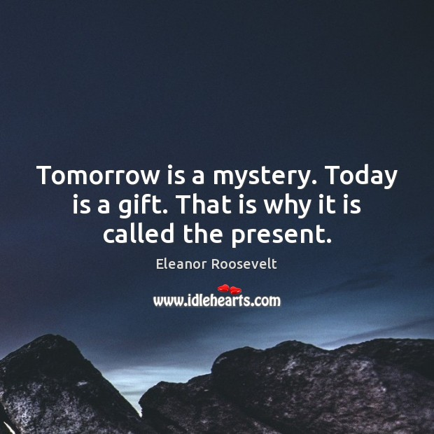 Image, Tomorrow is a mystery. Today is a gift. That is why it is called the present.