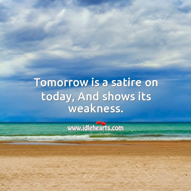 Tomorrow is a satire on today, and shows its weakness. Image