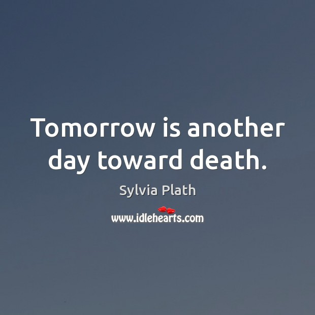 Image, Tomorrow is another day toward death.