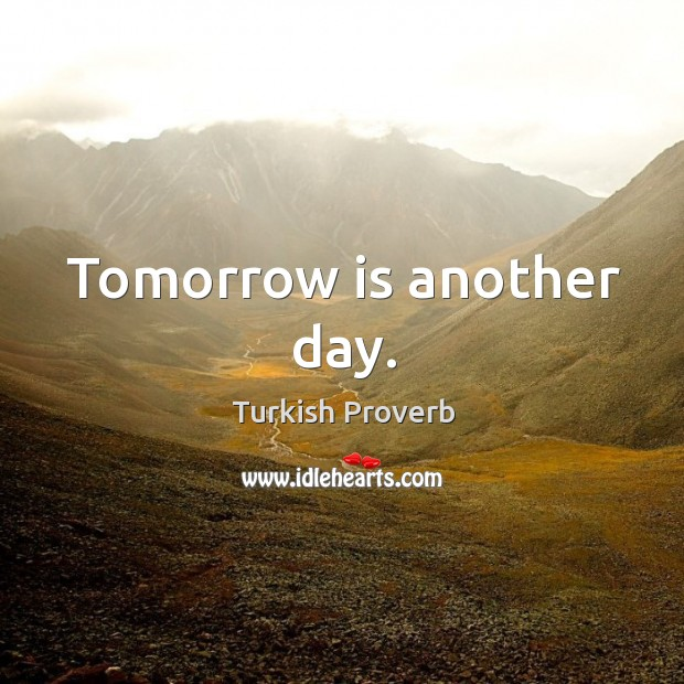 Tomorrow is another day. Turkish Proverbs Image
