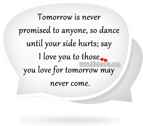 Tomorrow Is Never Promised To Anyone
