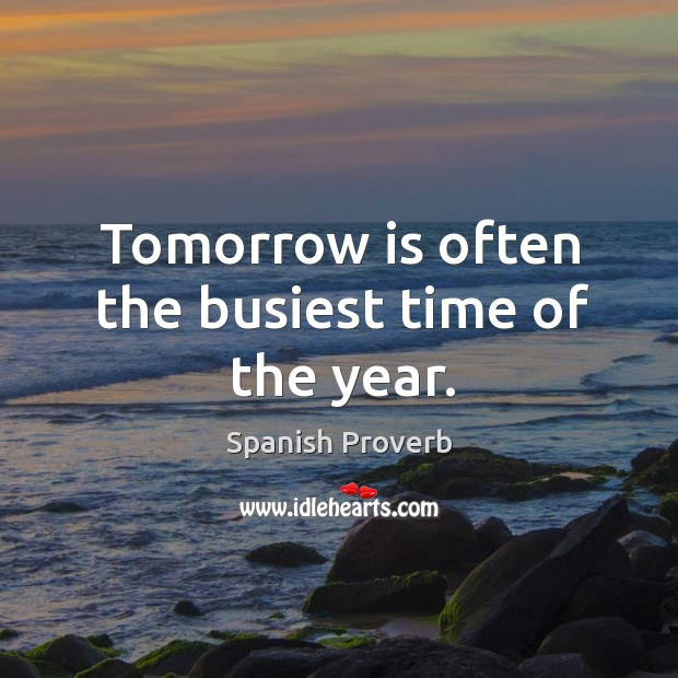 Image, Tomorrow is often the busiest time of the year.