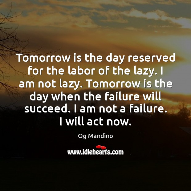 Tomorrow is the day reserved for the labor of the lazy. I Og Mandino Picture Quote