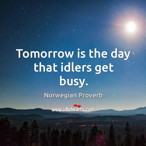 Tomorrow is the day that idlers get busy. Norwegian Proverbs Image