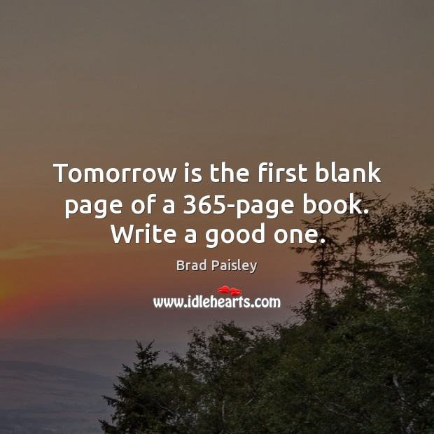 Image, Tomorrow is the first blank page of a 365-page book. Write a good one.