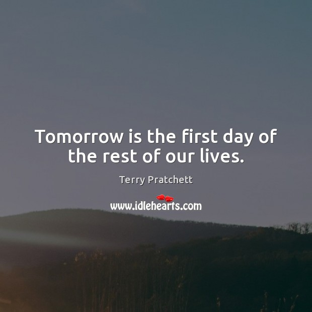 Image, Tomorrow is the first day of the rest of our lives.