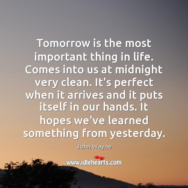 Image, Tomorrow is the most important thing in life. Comes into us at