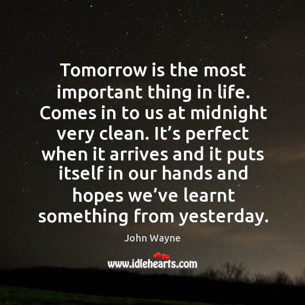 Tomorrow is the most important thing in life. Image