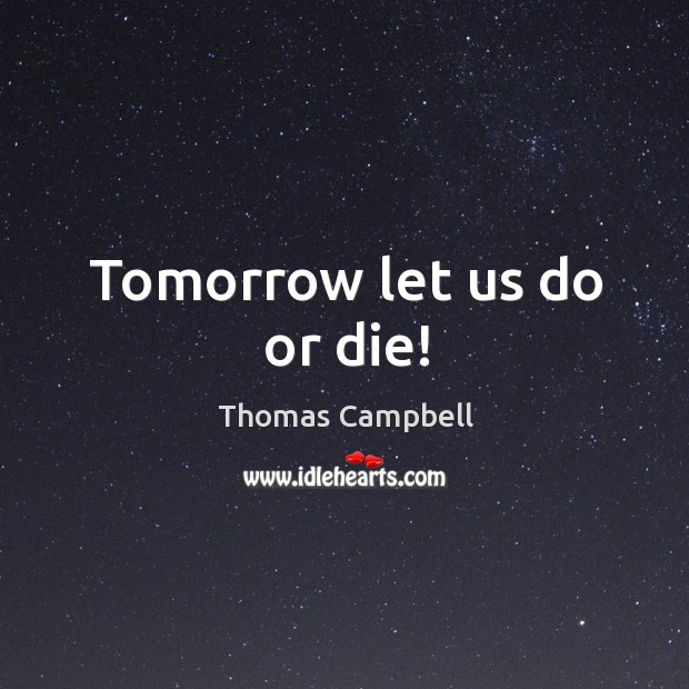 Tomorrow let us do or die! Do or Die Quotes Image