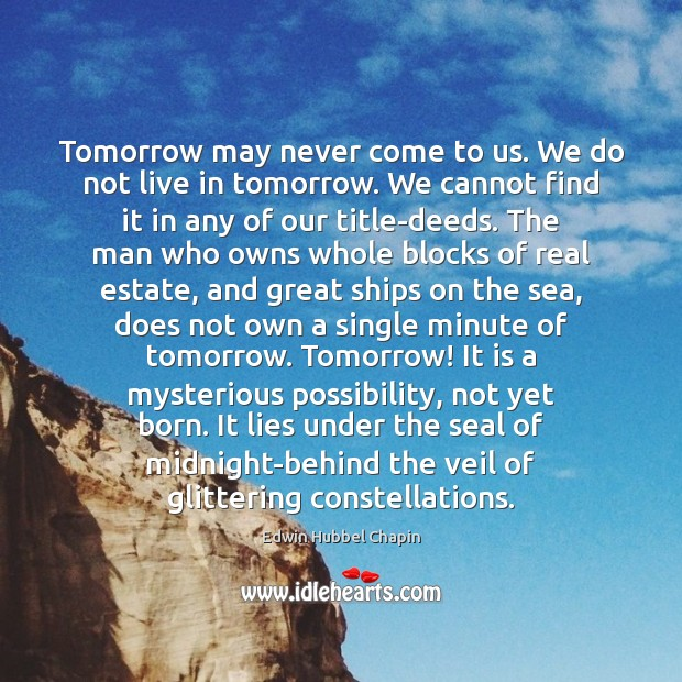 Tomorrow may never come to us. We do not live in tomorrow. Real Estate Quotes Image