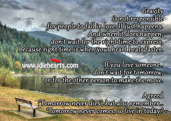 Tomorrow never dies, but also remember it never comes, so do it now. Image