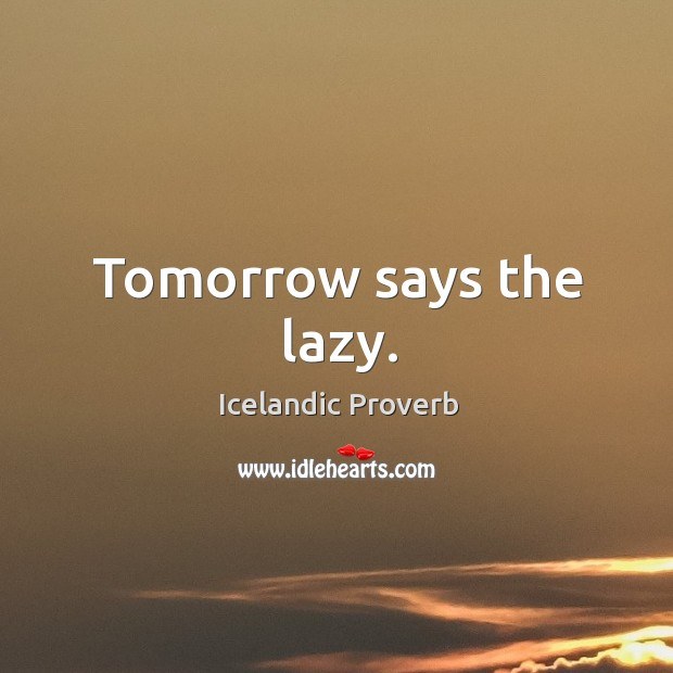 Tomorrow says the lazy. Icelandic Proverbs Image