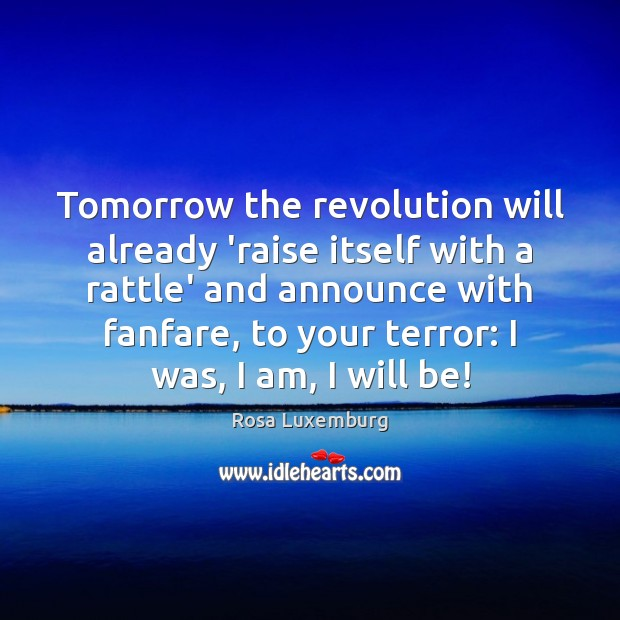 Tomorrow the revolution will already 'raise itself with a rattle' and announce Image