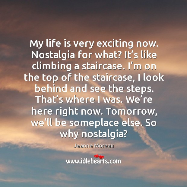 Tomorrow, we'll be someplace else. So why nostalgia? Image