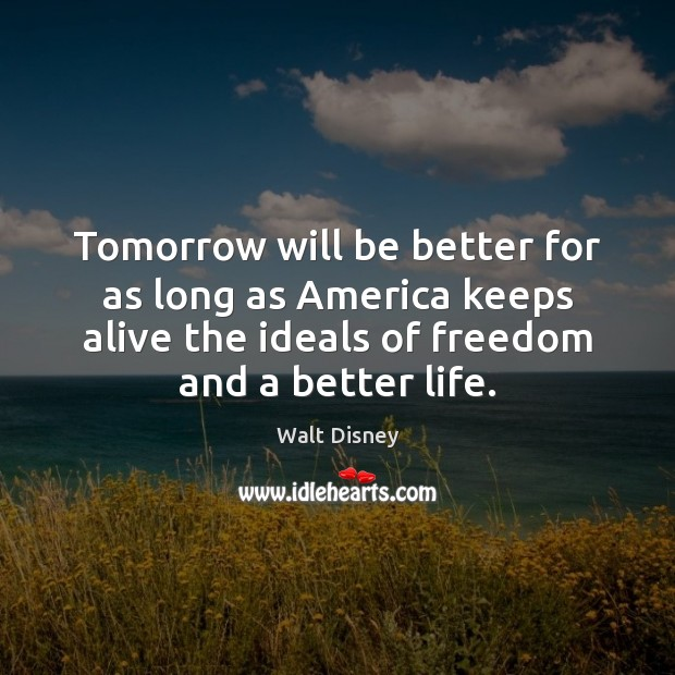 Image, Tomorrow will be better for as long as America keeps alive the