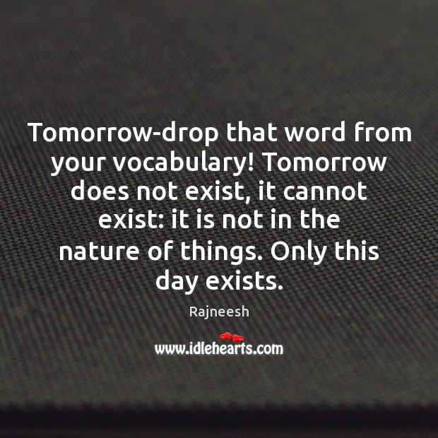 Image, Tomorrow-drop that word from your vocabulary! Tomorrow does not exist, it cannot